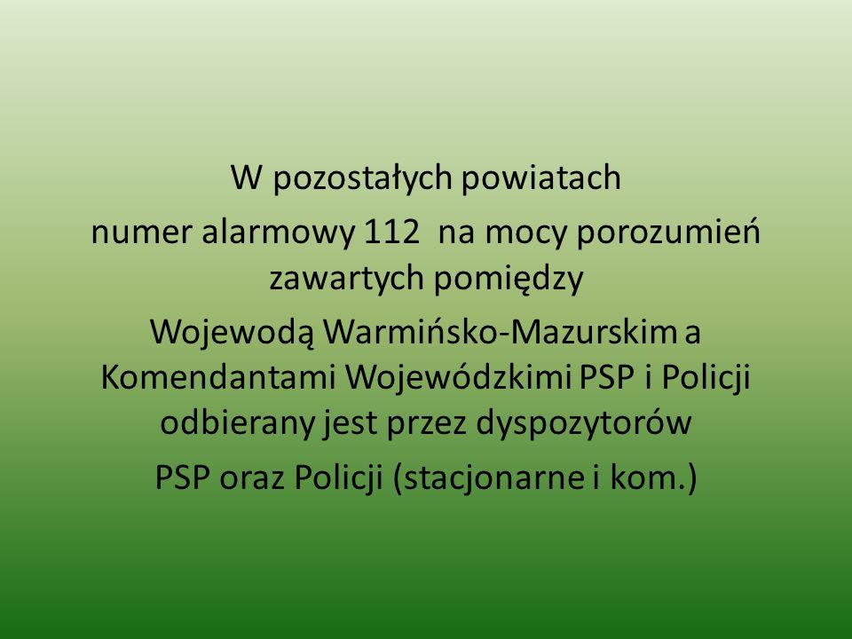 W pozostałych powiatach numer alarmowy 112 na mocy porozumień zawartych pomiędzy Wojewodą Warmińsko-Mazurskim a Komendantami Wojewódzkimi PSP i Policj