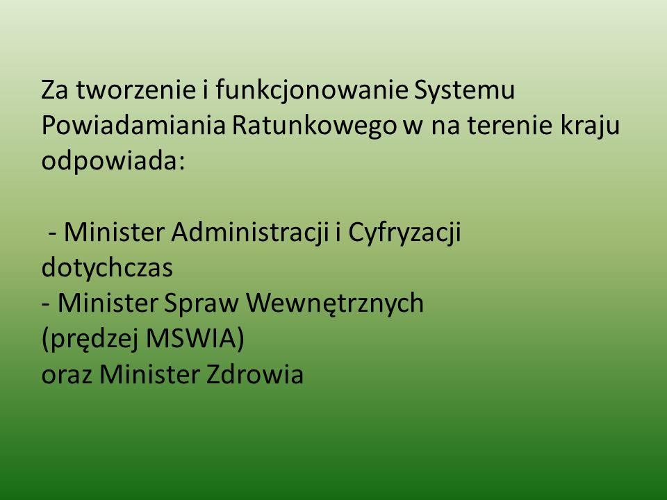 Za tworzenie i funkcjonowanie Systemu Powiadamiania Ratunkowego w na terenie kraju odpowiada: - Minister Administracji i Cyfryzacji dotychczas - Minis