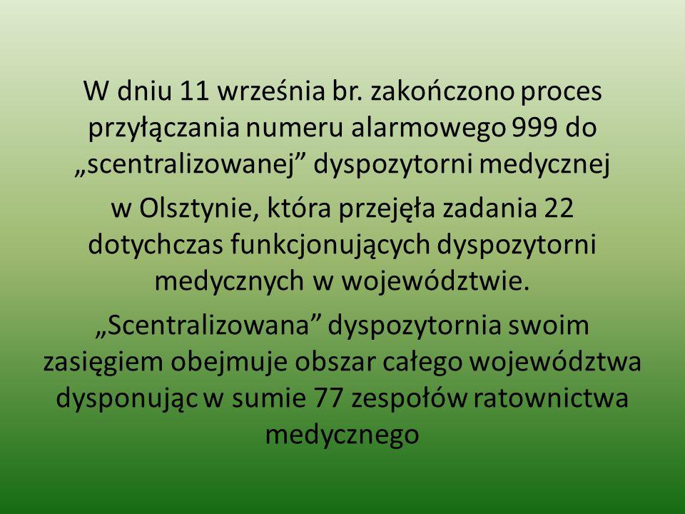 W dniu 11 września br. zakończono proces przyłączania numeru alarmowego 999 do scentralizowanej dyspozytorni medycznej w Olsztynie, która przejęła zad