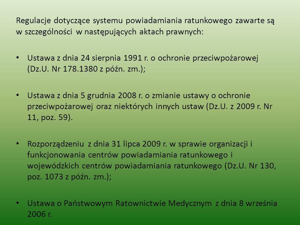 Regulacje dotyczące systemu powiadamiania ratunkowego zawarte są w szczególności w następujących aktach prawnych: Ustawa z dnia 24 sierpnia 1991 r. o