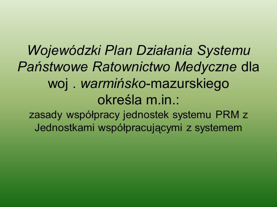 Wojewódzki Plan Działania Systemu Państwowe Ratownictwo Medyczne dla woj. warmińsko-mazurskiego określa m.in.: zasady współpracy jednostek systemu PRM