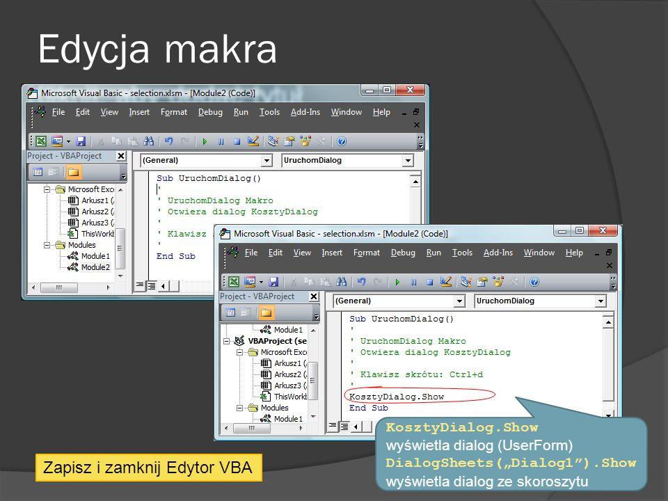 Edycja makra Zapisz i zamknij Edytor VBA KosztyDialog.Show wyświetla dialog (UserForm) DialogSheets(Dialog1).Show wyświetla dialog ze skoroszytu