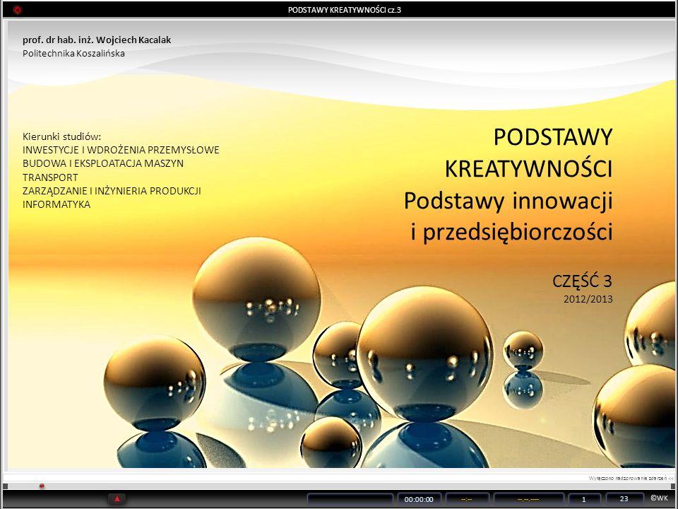 ©WK 00:00:00 --:----.--.---- 1 23 PODSTAWY KREATYWNOŚCI cz.3 prof. dr hab. inż. Wojciech Kacalak Politechnika Koszalińska PODSTAWY KREATYWNOŚCI Podsta