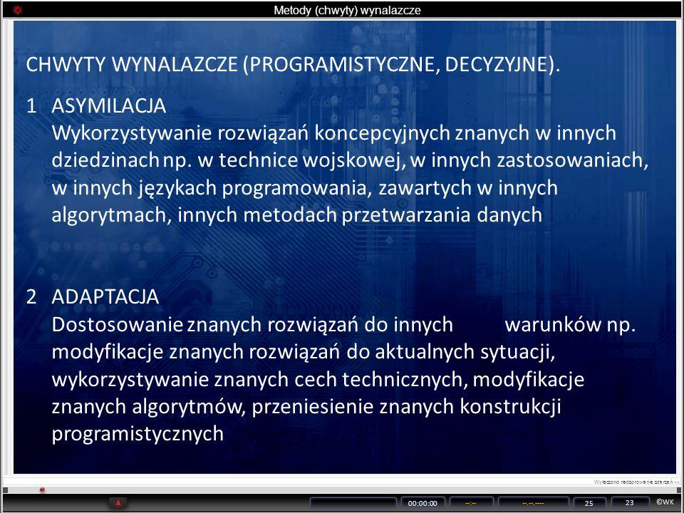 ©WK 00:00:00 --:----.--.---- 25 23 Metody (chwyty) wynalazcze CHWYTY WYNALAZCZE (PROGRAMISTYCZNE, DECYZYJNE). 1ASYMILACJA Wykorzystywanie rozwiązań ko