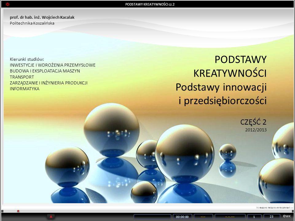 ©WK 00:00:00 --:----.--.---- 1 23 PODSTAWY KREATYWNOŚCI cz.2 prof. dr hab. inż. Wojciech Kacalak Politechnika Koszalińska PODSTAWY KREATYWNOŚCI Podsta
