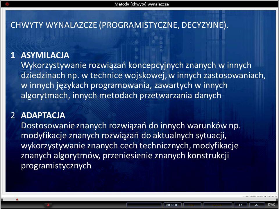 ©WK 00:00:00 --:----.--.---- 17 23 Metody (chwyty) wynalazcze CHWYTY WYNALAZCZE (PROGRAMISTYCZNE, DECYZYJNE). 1ASYMILACJA Wykorzystywanie rozwiązań ko