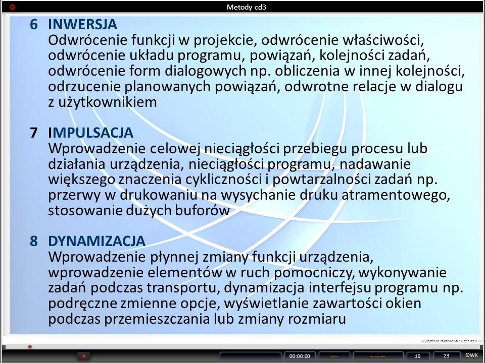 ©WK 00:00:00 --:----.--.---- 19 23 Metody cd3 6INWERSJA Odwrócenie funkcji w projekcie, odwrócenie właściwości, odwrócenie układu programu, powiązań,
