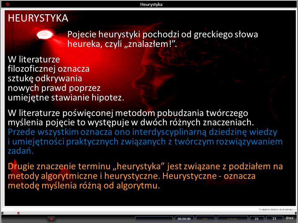 ©WK 00:00:00 --:----.--.---- 25 23 Heurystyka HEURYSTYKA Pojecie heurystyki pochodzi od greckiego słowa heureka, czyli znalazłem!. W literaturze filoz