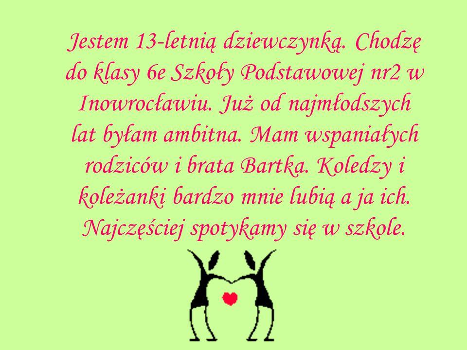 Jestem 13-letnią dziewczynką.Chodzę do klasy 6e Szkoły Podstawowej nr2 w Inowrocławiu.