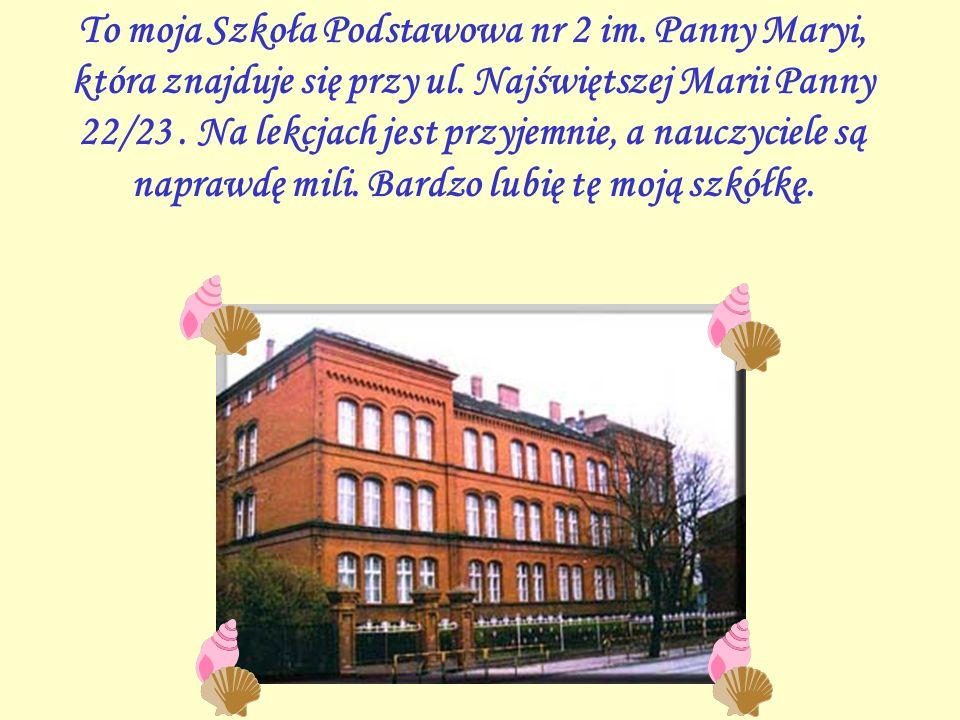 To moja Szkoła Podstawowa nr 2 im.Panny Maryi, która znajduje się przy ul.