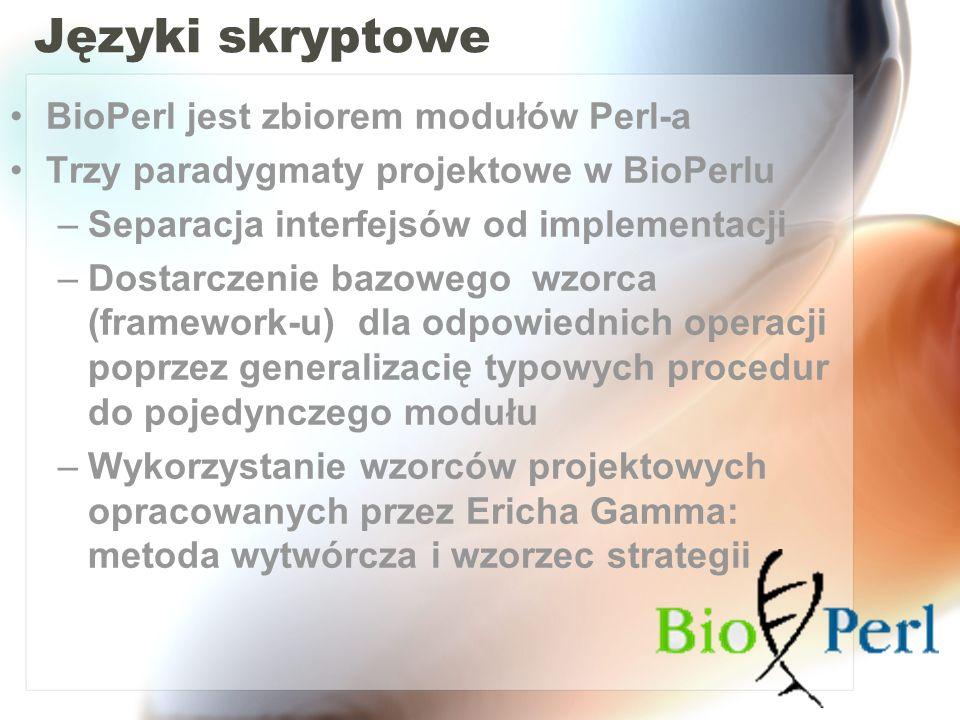 Języki skryptowe BioPerl jest zbiorem modułów Perl-a Trzy paradygmaty projektowe w BioPerlu –Separacja interfejsów od implementacji –Dostarczenie bazo