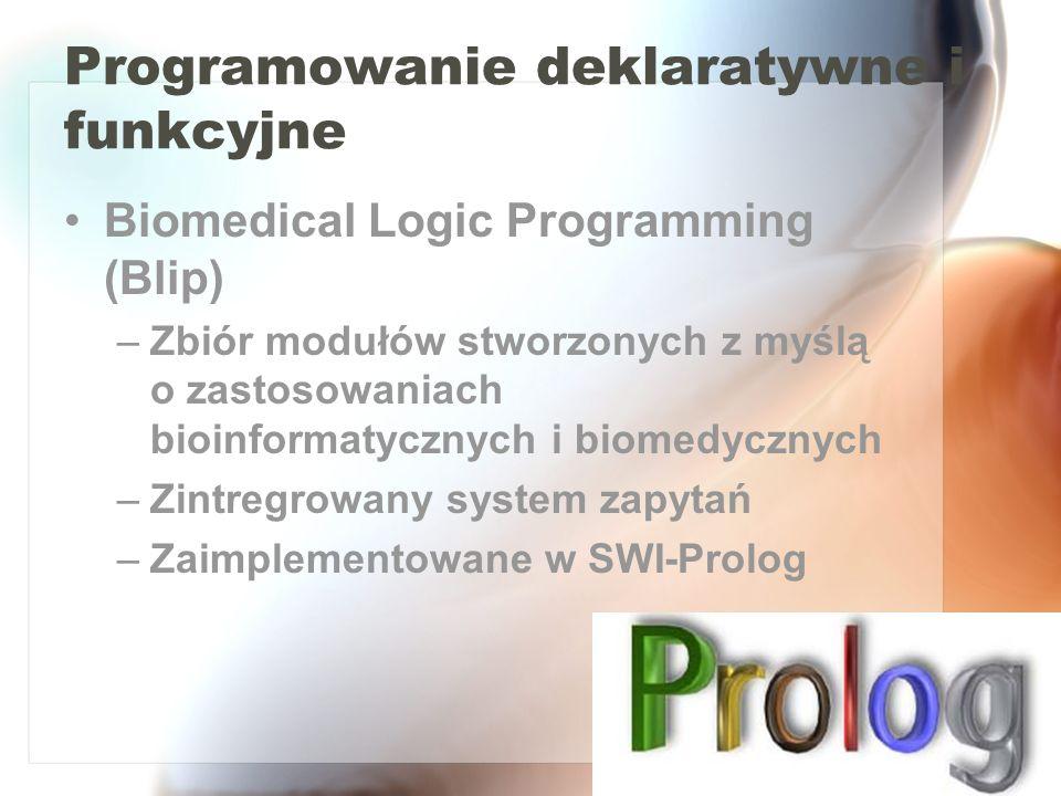 Programowanie deklaratywne i funkcyjne Biomedical Logic Programming (Blip) –Zbiór modułów stworzonych z myślą o zastosowaniach bioinformatycznych i bi