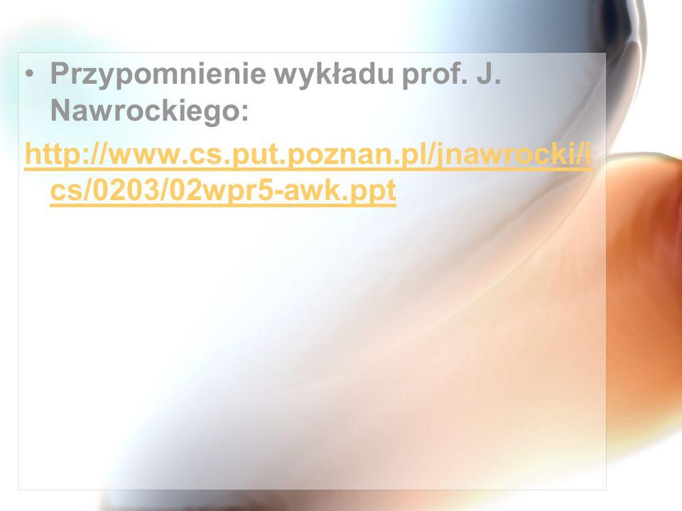 Przypomnienie wykładu prof. J. Nawrockiego: http://www.cs.put.poznan.pl/jnawrocki/i cs/0203/02wpr5-awk.ppt