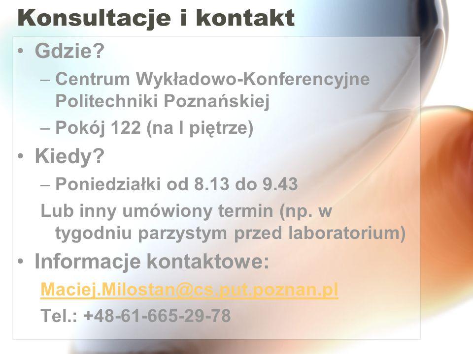 Konsultacje i kontakt Gdzie? –Centrum Wykładowo-Konferencyjne Politechniki Poznańskiej –Pokój 122 (na I piętrze) Kiedy? –Poniedziałki od 8.13 do 9.43