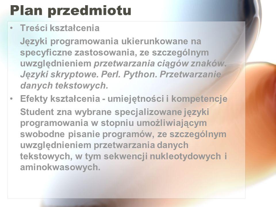Plan zajęć Informacje organizacyjne i wprowadzenie do przedmiotu Języki skryptowe i przetwarzanie tekstów (1x) Perl i BioPerl (3x) Python i BioPython (2x + 1/2x) Zaliczenie (1/2x)