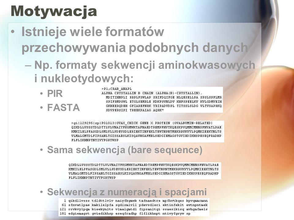 Motywacja Istnieje wiele formatów przechowywania podobnych danych –Np. formaty sekwencji aminokwasowych i nukleotydowych: PIR FASTA Sama sekwencja (ba