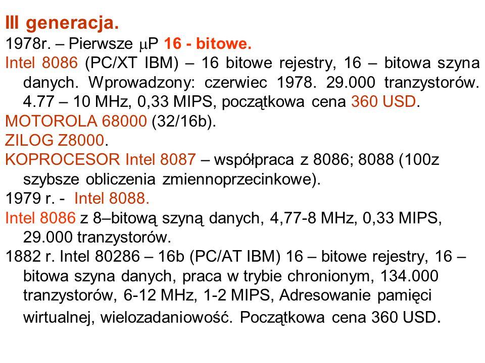 II generacja 1973/74r. – P Intel 8080 – 8b, 75 rozkazów, 64kB, 6000 tranzystorów (w Polsce MCY7880N), NMOS 1974r. – P Motorola 6800 (179$) 1975r. – P