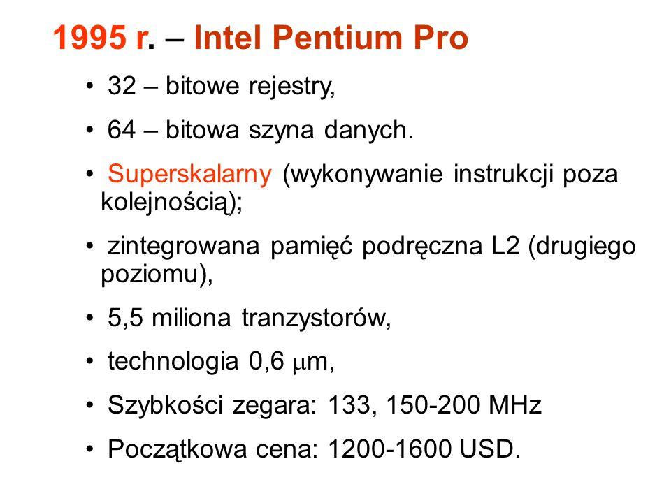 V generacja 1993 r. – Intel Pentium – 32 – bitowe rejestry, 64 – bitowa szyna danych, 3,2 miliona tranzystorów, 60-133 MHz, 100-200+ MIPS, Początkowa