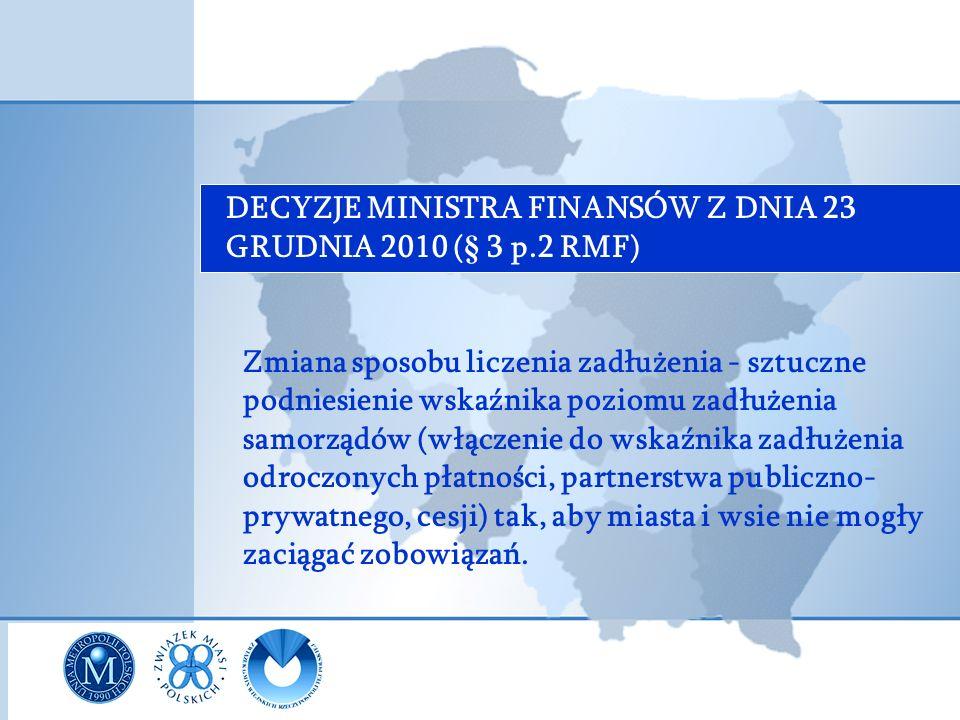 DECYZJE MINISTRA FINANSÓW Z DNIA 23 GRUDNIA 2010 (§ 3 p.2 RMF) Zmiana sposobu liczenia zadłużenia - sztuczne podniesienie wskaźnika poziomu zadłużenia