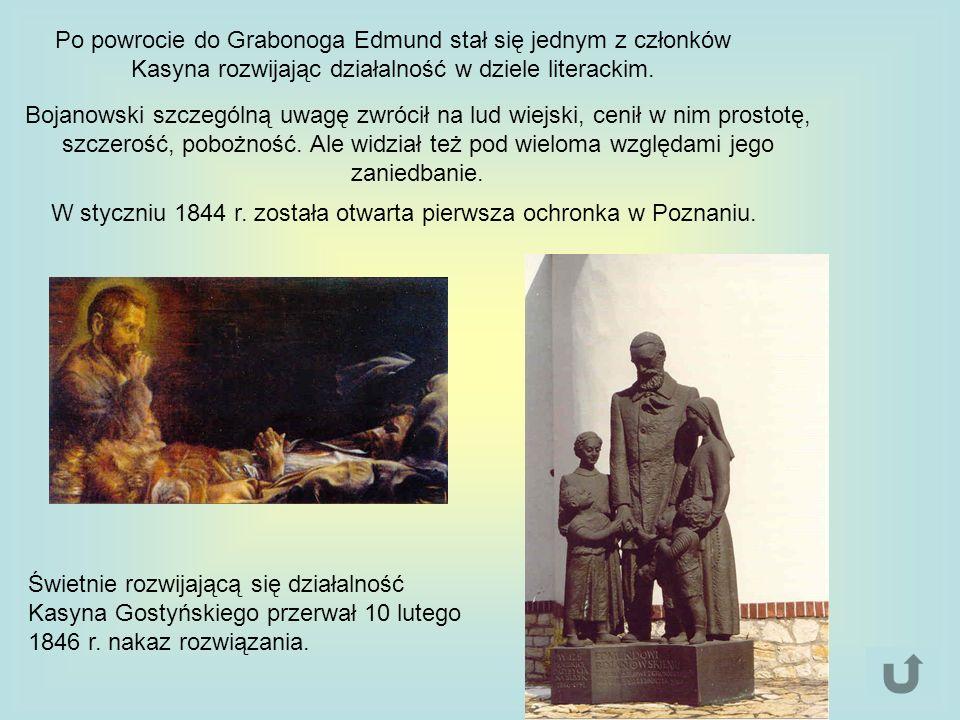 Po powrocie do Grabonoga Edmund stał się jednym z członków Kasyna rozwijając działalność w dziele literackim. Bojanowski szczególną uwagę zwrócił na l