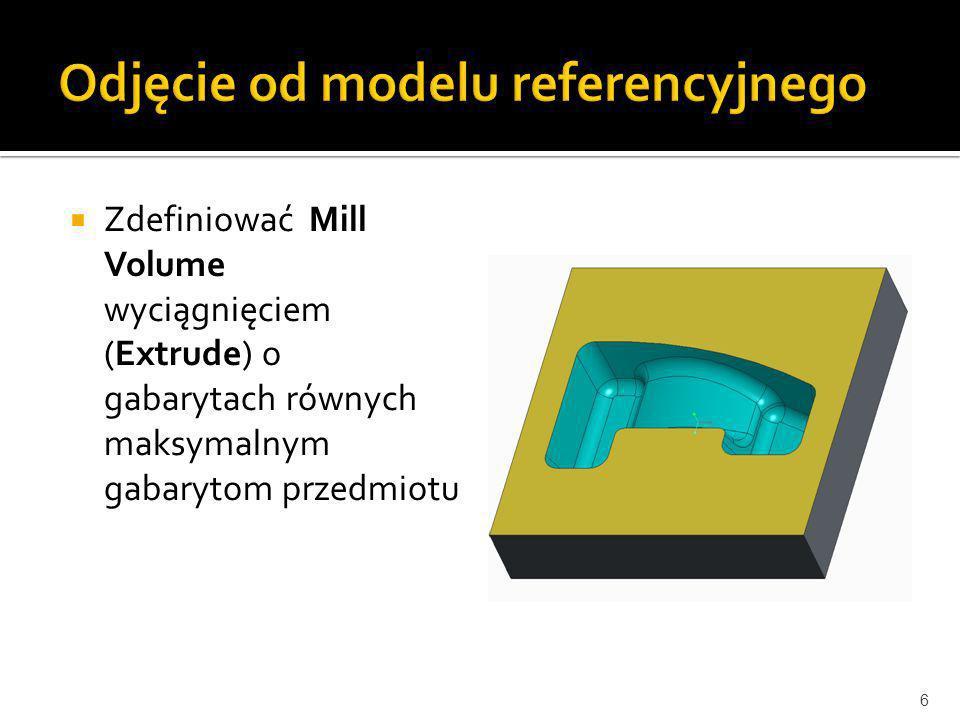 Zdefiniować Mill Volume wyciągnięciem (Extrude) o gabarytach równych maksymalnym gabarytom przedmiotu 6