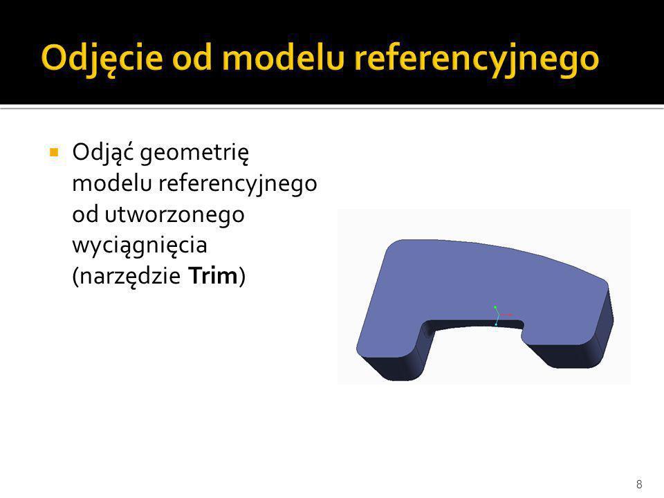 Odjąć geometrię modelu referencyjnego od utworzonego wyciągnięcia (narzędzie Trim) 8