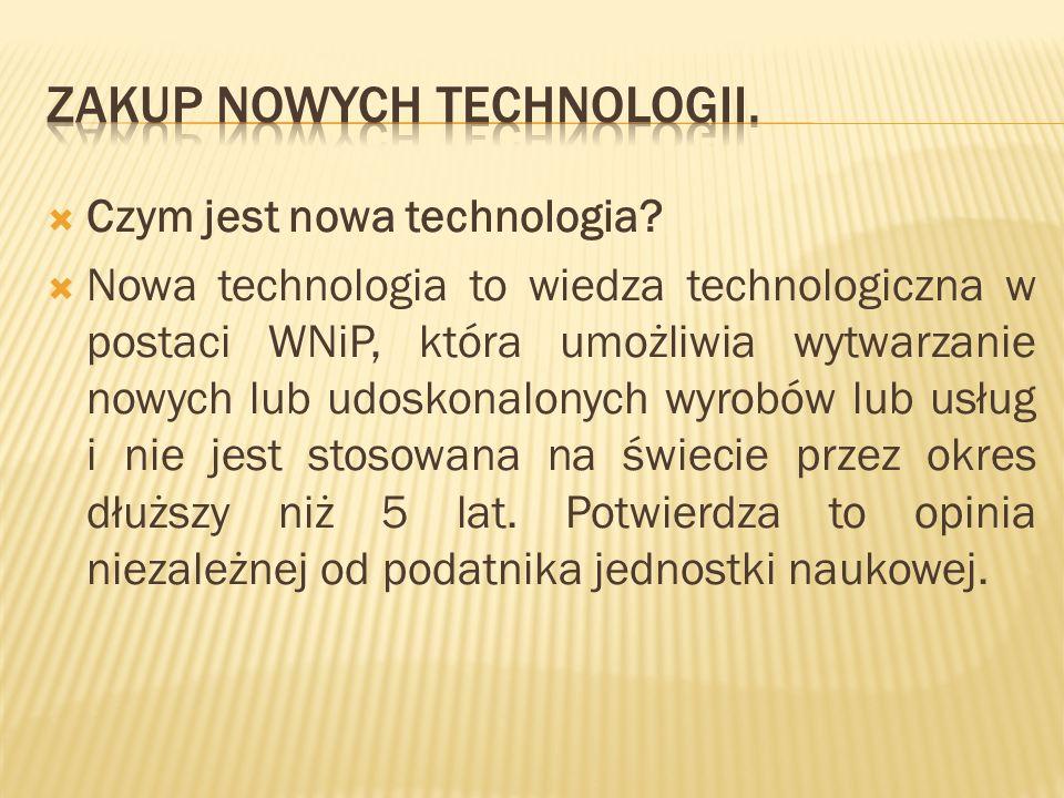 Czym jest nowa technologia? Nowa technologia to wiedza technologiczna w postaci WNiP, która umożliwia wytwarzanie nowych lub udoskonalonych wyrobów lu