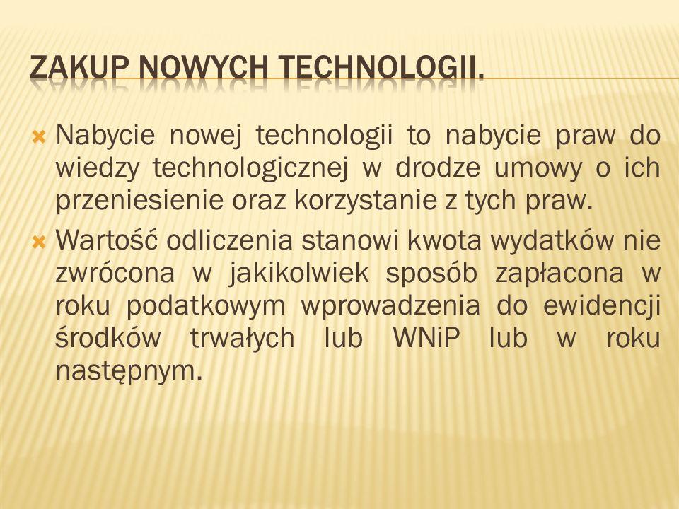 Nabycie nowej technologii to nabycie praw do wiedzy technologicznej w drodze umowy o ich przeniesienie oraz korzystanie z tych praw. Wartość odliczeni