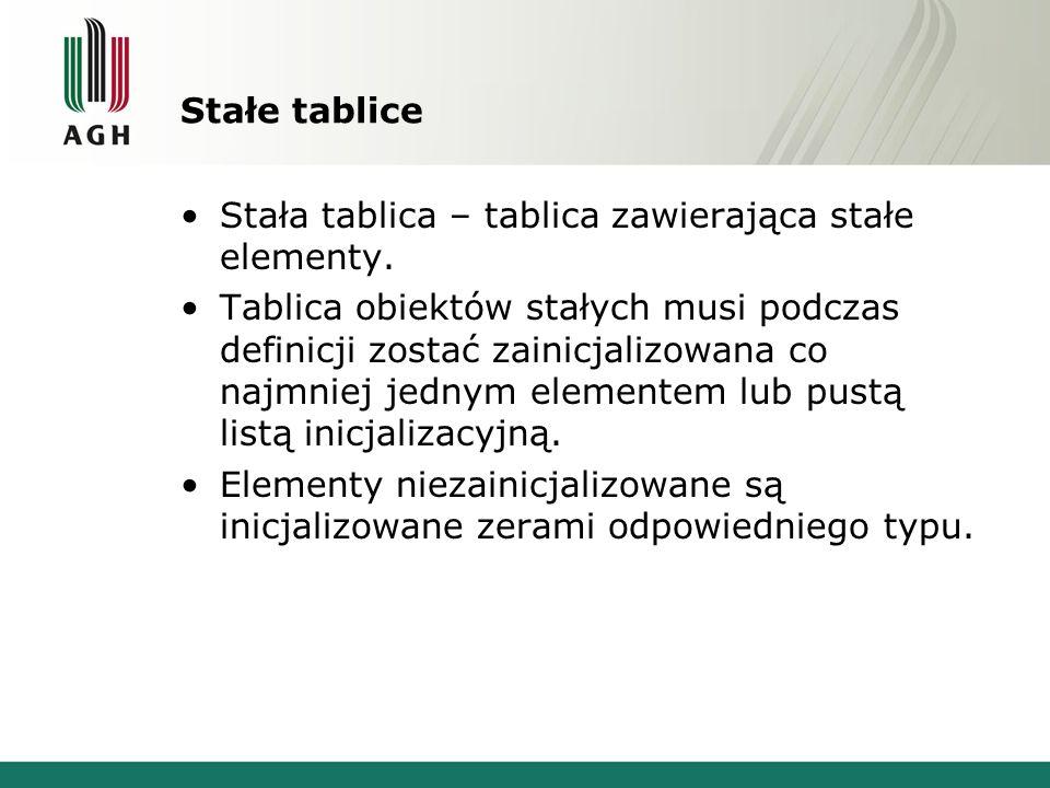 Stałe tablice Stała tablica – tablica zawierająca stałe elementy. Tablica obiektów stałych musi podczas definicji zostać zainicjalizowana co najmniej
