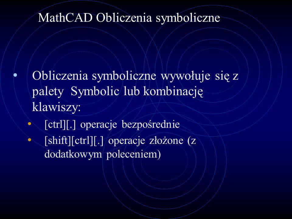 MathCAD Obliczenia symboliczne Obliczenia symboliczne wywołuje się z palety Symbolic lub kombinację klawiszy: [ctrl][.] operacje bezpośrednie [shift][