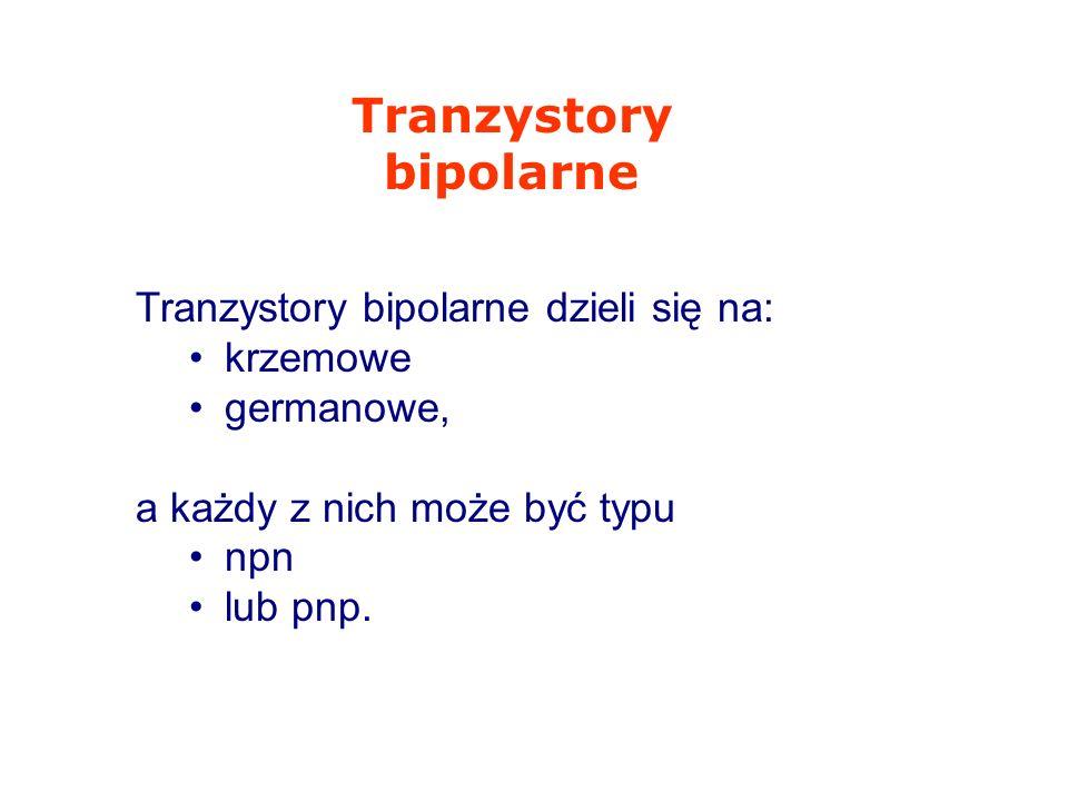 Tranzystory bipolarne dzieli się na: krzemowe germanowe, a każdy z nich może być typu npn lub pnp.