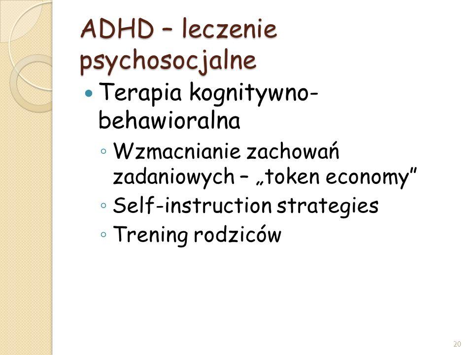 ADHD – leczenie psychosocjalne Terapia kognitywno- behawioralna Wzmacnianie zachowań zadaniowych – token economy Self-instruction strategies Trening r