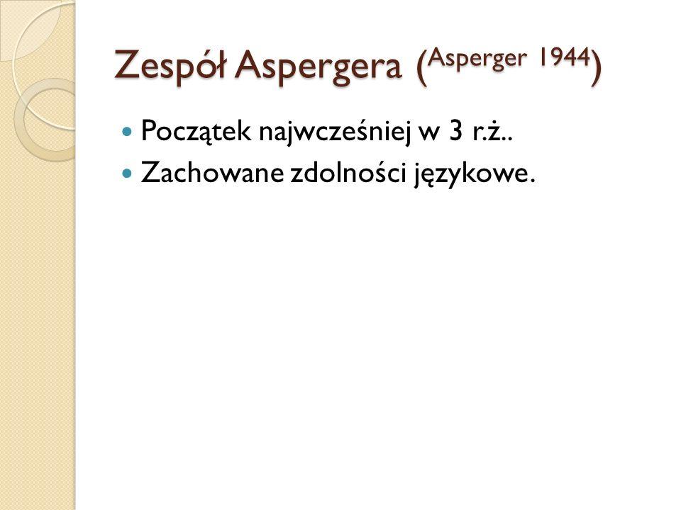 Zespół Aspergera ( Asperger 1944 ) Początek najwcześniej w 3 r.ż.. Zachowane zdolności językowe.