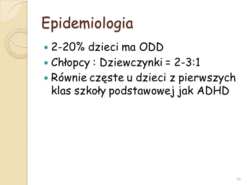 Epidemiologia 2-20% dzieci ma ODD Chłopcy : Dziewczynki = 2-3:1 Równie częste u dzieci z pierwszych klas szkoły podstawowej jak ADHD 49