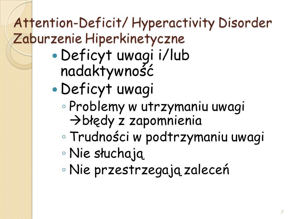 Attention-Deficit/ Hyperactivity Disorder Zaburzenie Hiperkinetyczne Deficyt uwagi i/lub nadaktywność Deficyt uwagi Problemy w utrzymaniu uwagi błędy