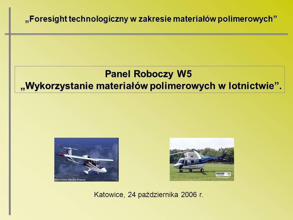 Foresight technologiczny w zakresie materiałów polimerowych Panel Roboczy W5 Wykorzystanie materiałów polimerowych w lotnictwie. Wykorzystanie materia