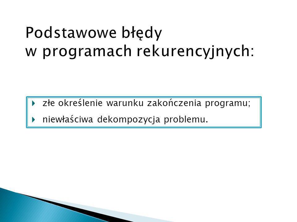 złe określenie warunku zakończenia programu; niewłaściwa dekompozycja problemu.
