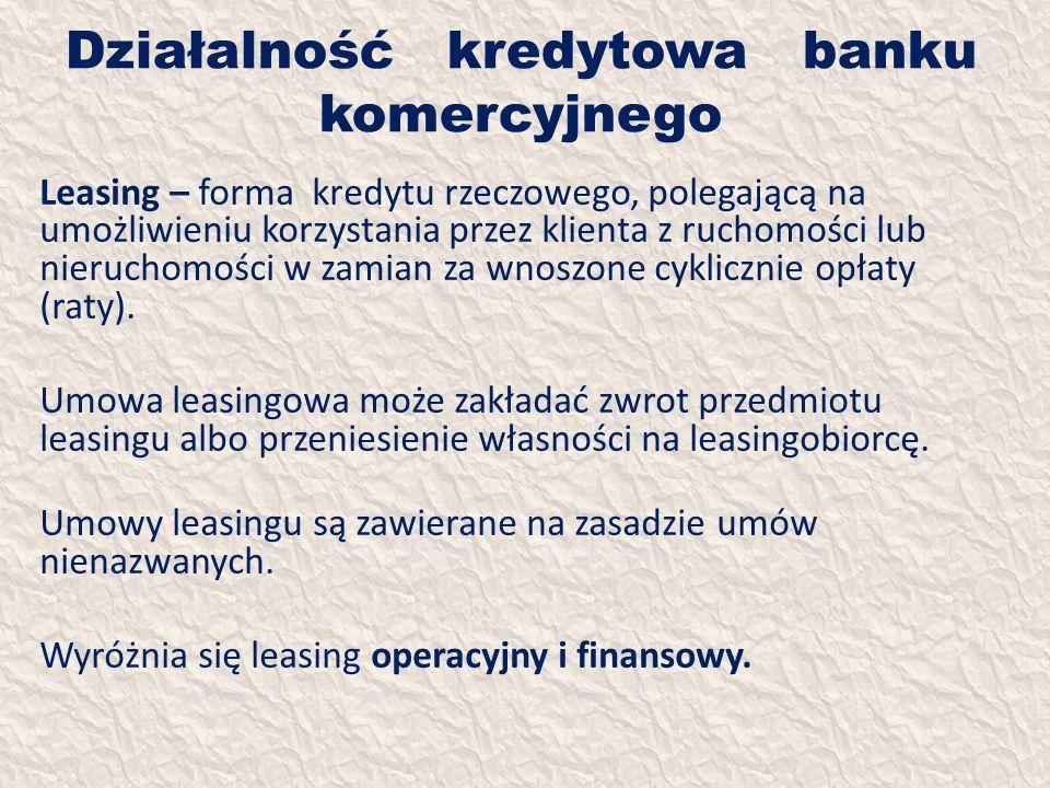 Działalność kredytowa banku komercyjnego Leasing – forma kredytu rzeczowego, polegającą na umożliwieniu korzystania przez klienta z ruchomości lub nie