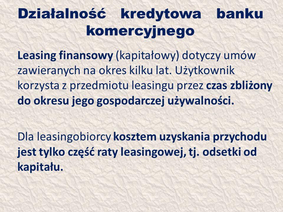 Działalność kredytowa banku komercyjnego Leasing finansowy (kapitałowy) dotyczy umów zawieranych na okres kilku lat. Użytkownik korzysta z przedmiotu