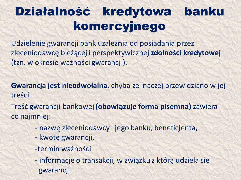 Działalność kredytowa banku komercyjnego Udzielenie gwarancji bank uzależnia od posiadania przez zleceniodawcę bieżącej i perspektywicznej zdolności k