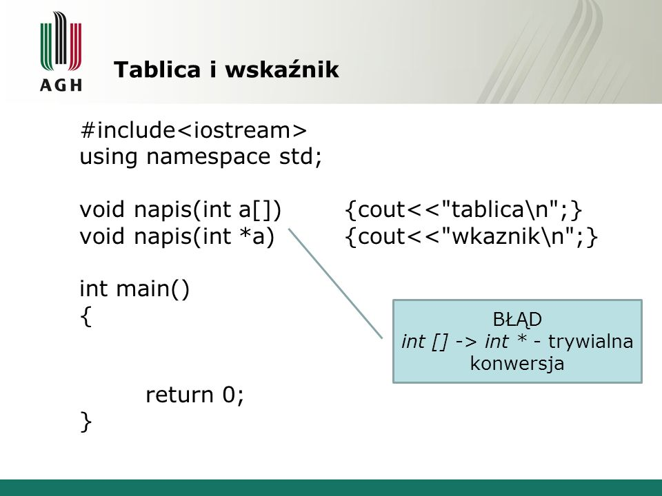 Tablica i wskaźnik #include using namespace std; void napis(int a[]){cout<<
