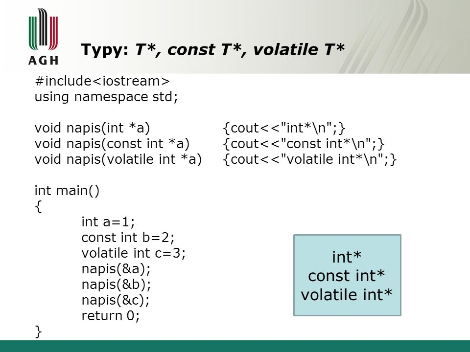 Typy: T*, const T*, volatile T* #include using namespace std; void napis(int *a){cout<<