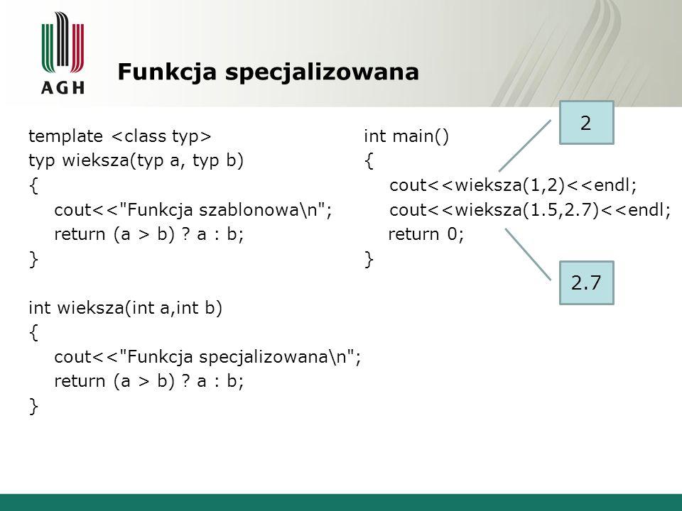 Funkcja specjalizowana template typ wieksza(typ a, typ b) { cout<< Funkcja szablonowa\n ; return (a > b) .
