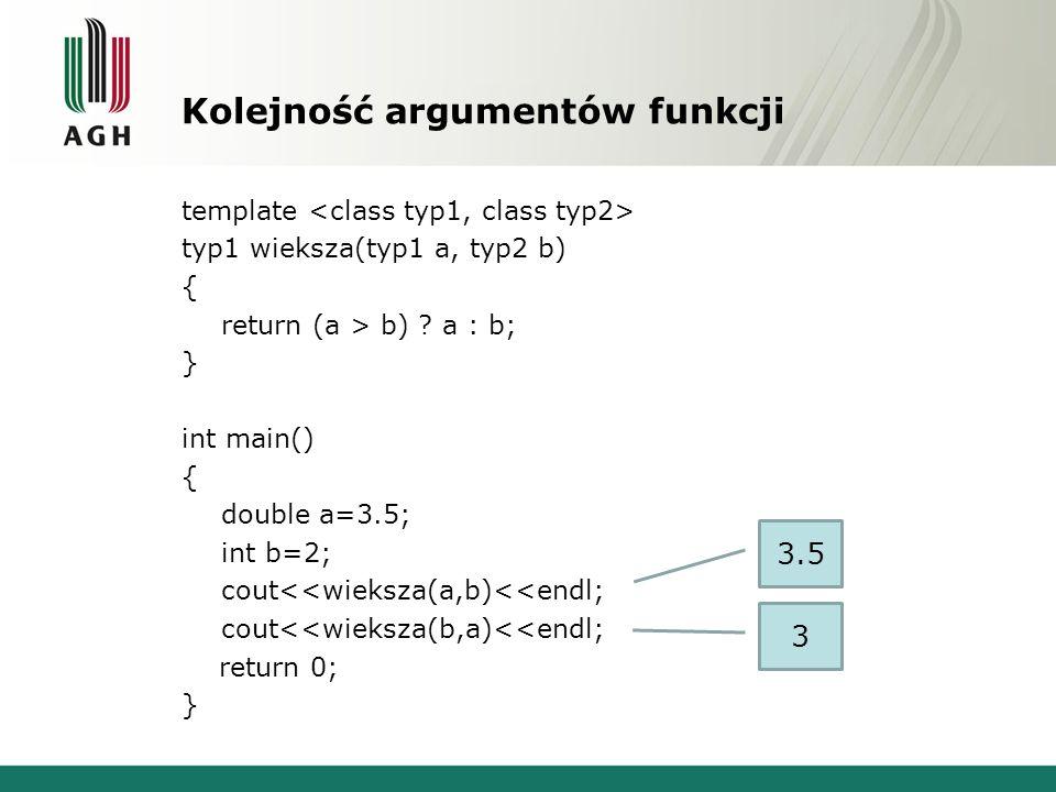 Kolejność argumentów funkcji template typ1 wieksza(typ1 a, typ2 b) { return (a > b) .