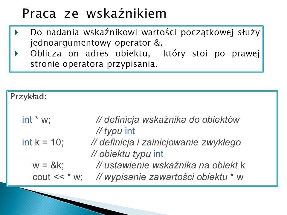 Do nadania wskaźnikowi wartości początkowej służy jednoargumentowy operator &.
