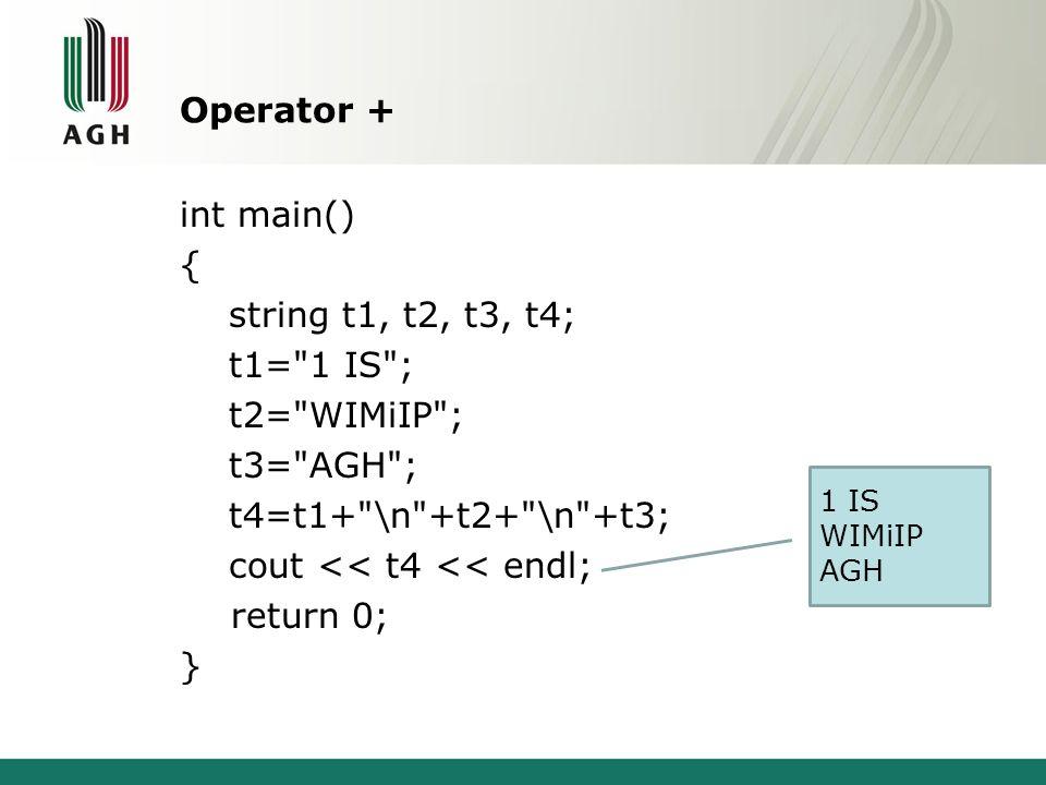 Operator + int main() { string t1, t2, t3, t4; t1=