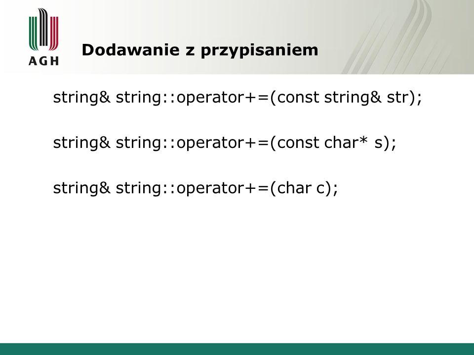 Dodawanie z przypisaniem string& string::operator+=(const string& str); string& string::operator+=(const char* s); string& string::operator+=(char c);