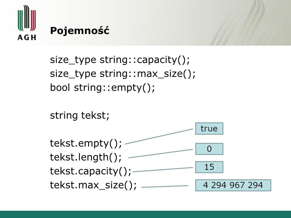 Pojemność size_type string::capacity(); size_type string::max_size(); bool string::empty(); string tekst; tekst.empty(); tekst.length(); tekst.capacit