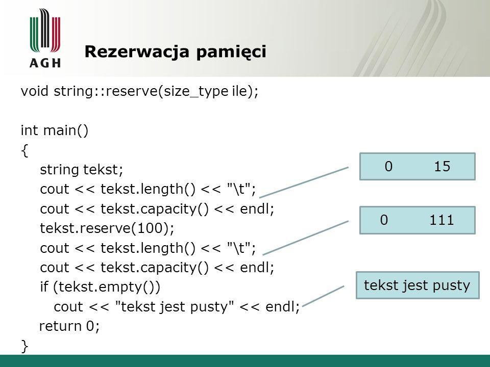 Rezerwacja pamięci void string::reserve(size_type ile); int main() { string tekst; cout << tekst.length() <<