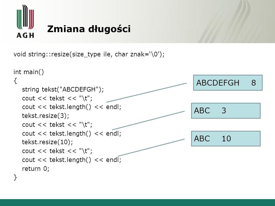 Zmiana długości void string::resize(size_type ile, char znak=\0); int main() { string tekst(